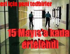 15 Mayıs'a kadar ertelendi