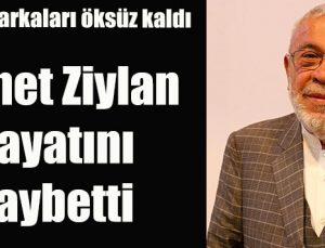 Ahmet Ziylan hayatını kaybetti