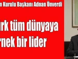 Atatürk tüm dünyaya örnek bir lider