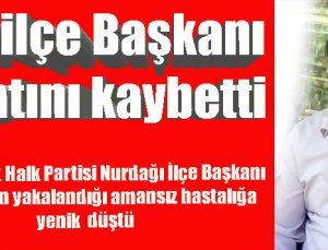 CHP ilçe Başkanı hayatını kaybetti