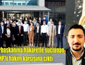 Cumhurbaşkanına hakaretle suçlanan CHP'li hakim karşısına çıktı