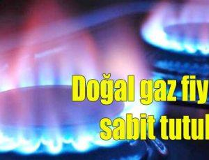 Doğal gaz fiyatları sabit tutuldu