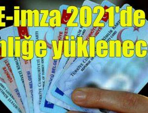 E-imza 2021'de kimliğe yüklenecek