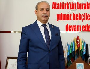 """""""Atatürk'ün bıraktığı mirasın yılmaz bekçileri olmaya devam edeceğiz"""""""