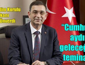 """""""Cumhuriyet, aydınlık geleceğimizin teminatıdır"""""""