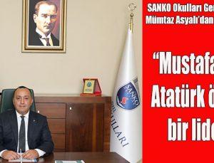 """""""Mustafa Kemal Atatürk ölümsüz bir liderdir"""""""