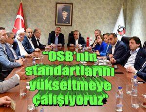 """""""OSB'nin standartlarını yükseltmeye çalışıyoruz"""""""