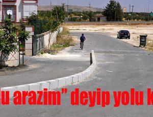 """""""Tapulu arazim"""" deyip yolu kapattı"""
