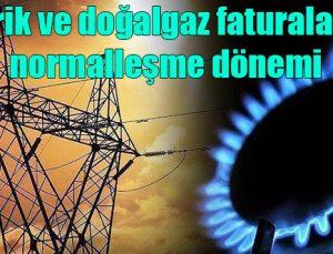 Elektrik ve doğalgaz faturalarında normalleşme dönemi