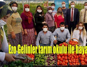 Ezo Gelinler tarım okulu ile hayata tutundu