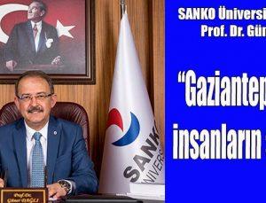 """ Gaziantep, yürekli insanların şehridir"""