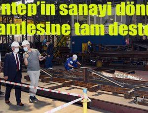 Gaziantep'in sanayi dönüşüm hamlesine tam destek