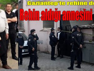 Gaziantep'te rehine dehşeti