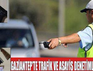 Gaziantep'te trafik ve asayiş denetimleri sürüyor