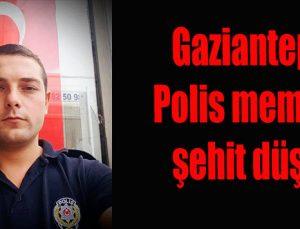 Gaziantepli Polis memuru şehit düştü