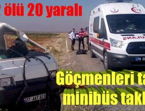 Göçmenleri taşıyan minibüs takla attı: 2 ölü, 20 yaralı