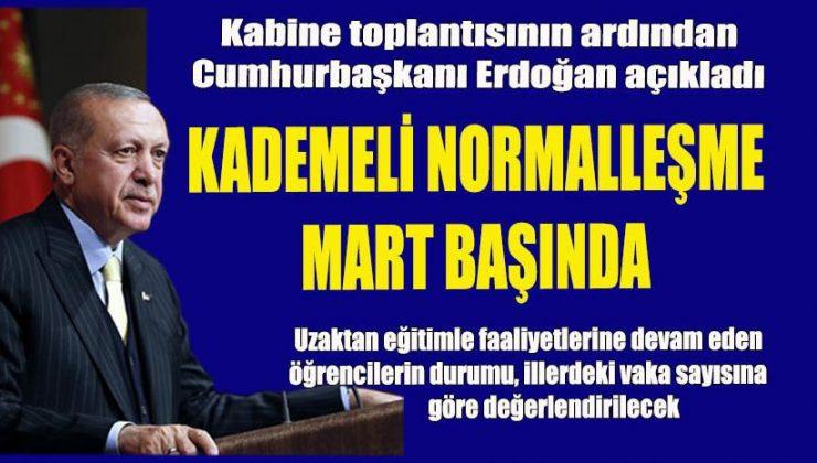 KADEMELİ NORMALLEŞME MART BAŞINDA