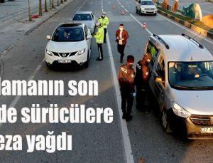Kısıtlamanın son gününde sürücülere ceza yağdı