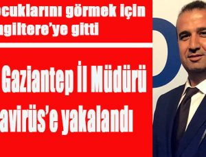 KOSGEB Gaziantep İl Müdürü Koronavirüs'e yakalandı