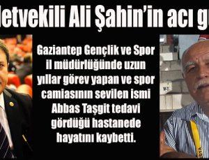 Milletvekili Ali Şahin'in acı günü