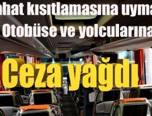 Otobüse ve yolcularına ceza yağdı