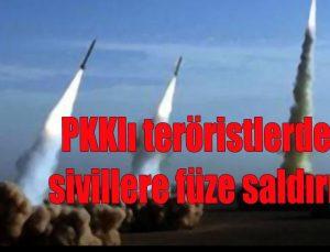 PKKlı teröristlerden sivillere füze saldırısı