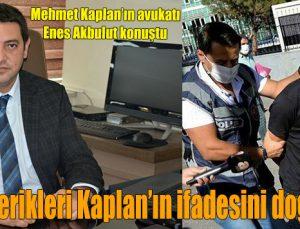Rapor içerikleri Kaplan'ın ifadesini doğruluyor