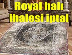 Royal halı ihalesi iptal