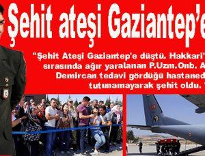 """""""Şehit Ateşi Gaziantep'e düştü."""