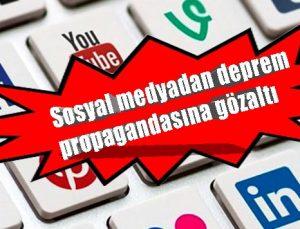 Sosyal medyadan deprem propagandasına gözaltı