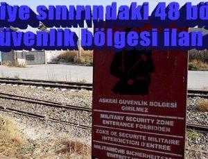 Suriye sınırındaki 48 bölge özel güvenlik bölgesi ilan edildi