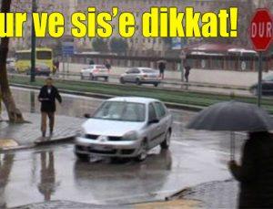 Yağmur ve sis'e dikkat!