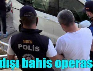 Yasadışı bahis operasyonu