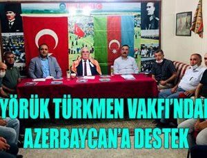 YÖRÜK TÜRKMEN VAKFI'NDAN AZERBAYCAN'A DESTEK
