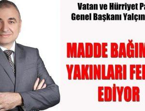 MADDE BAĞlMLlSl YAKlNLARl FERYAT EDİYOR